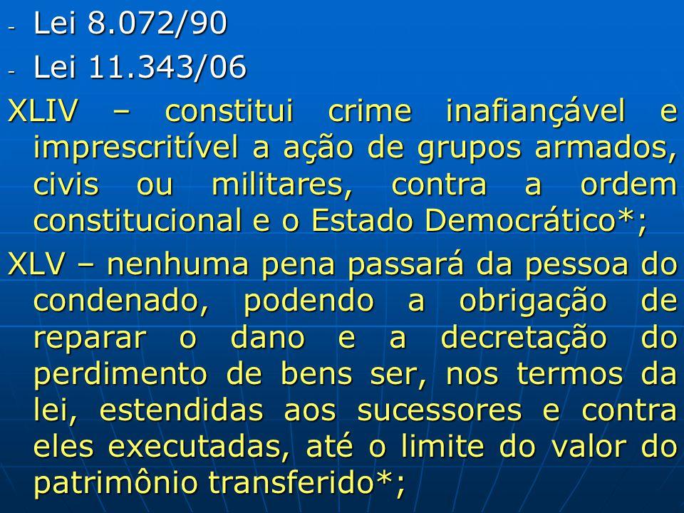 - Lei 8.072/90 - Lei 11.343/06 XLIV – constitui crime inafiançável e imprescritível a ação de grupos armados, civis ou militares, contra a ordem const