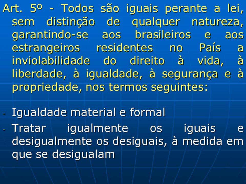 Art. 5º - Todos são iguais perante a lei, sem distinção de qualquer natureza, garantindo-se aos brasileiros e aos estrangeiros residentes no País a in