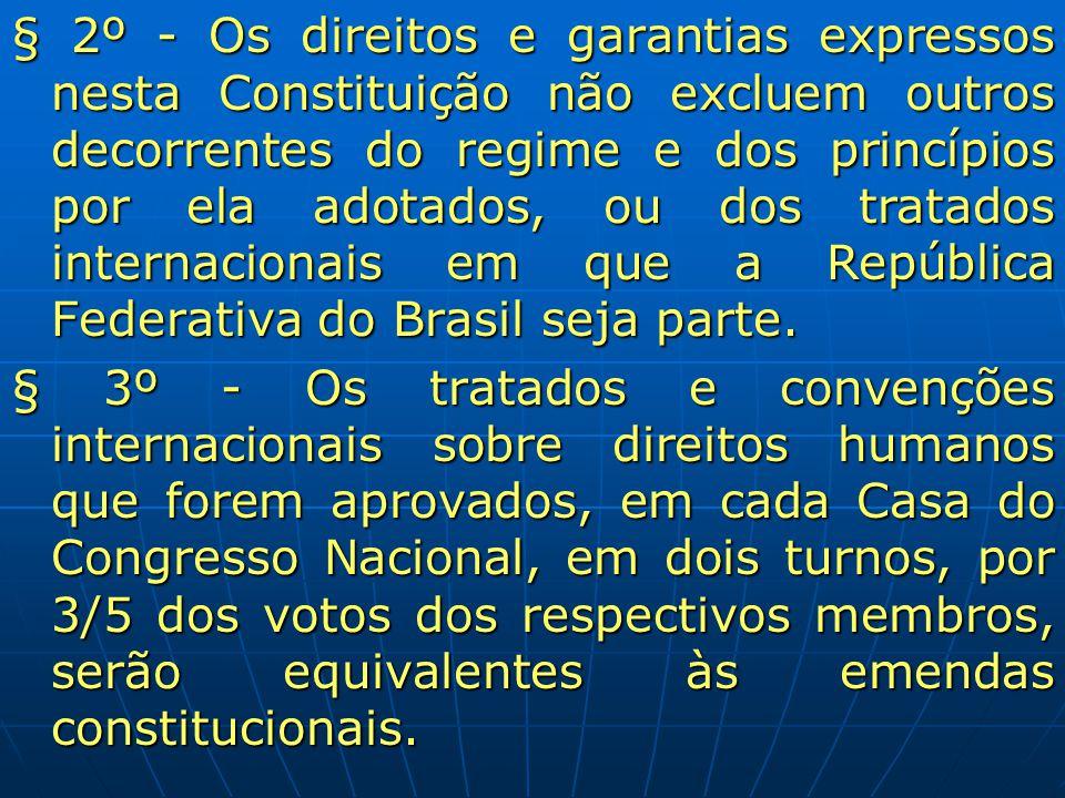 § 2º - Os direitos e garantias expressos nesta Constituição não excluem outros decorrentes do regime e dos princípios por ela adotados, ou dos tratado