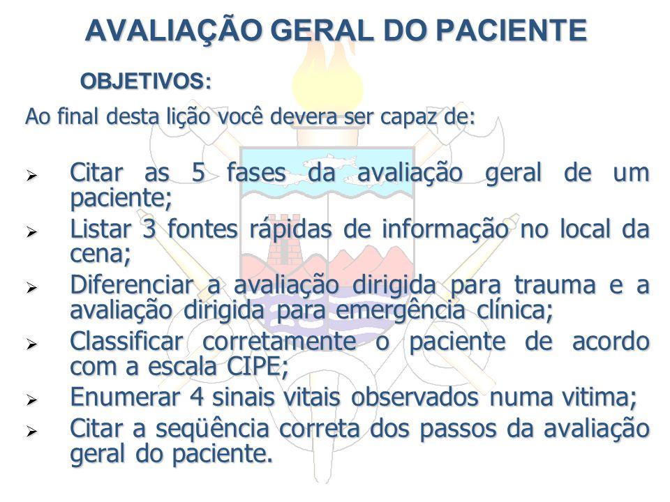 Ao final desta lição você devera ser capaz de: Citar as 5 fases da avaliação geral de um paciente; Citar as 5 fases da avaliação geral de um paciente;