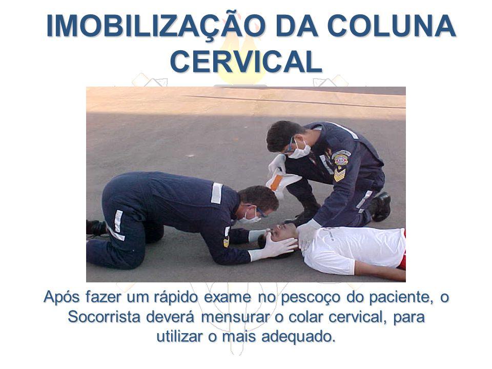 IMOBILIZAÇÃO DA COLUNA CERVICAL IMOBILIZAÇÃO DA COLUNA CERVICAL Após fazer um rápido exame no pescoço do paciente, o Socorrista deverá mensurar o cola