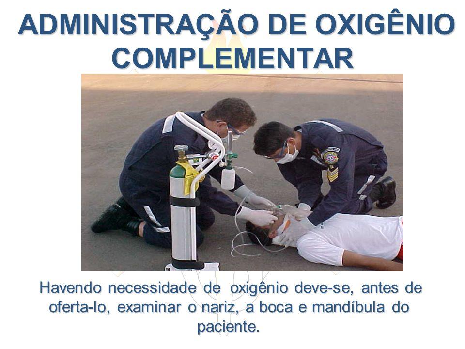 ADMINISTRAÇÃO DE OXIGÊNIO COMPLEMENTAR ADMINISTRAÇÃO DE OXIGÊNIO COMPLEMENTAR Havendo necessidade de oxigênio deve-se, antes de oferta-lo, examinar o