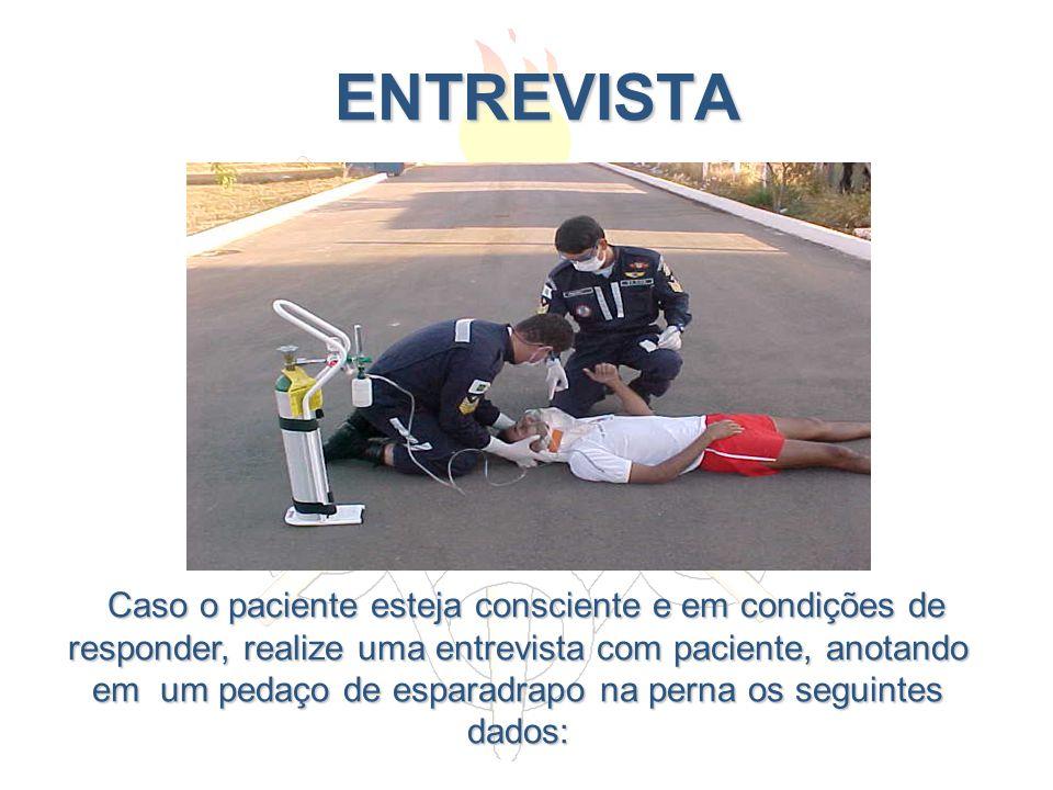 ENTREVISTA ENTREVISTA Caso o paciente esteja consciente e em condições de responder, realize uma entrevista com paciente, anotando em um pedaço de esp
