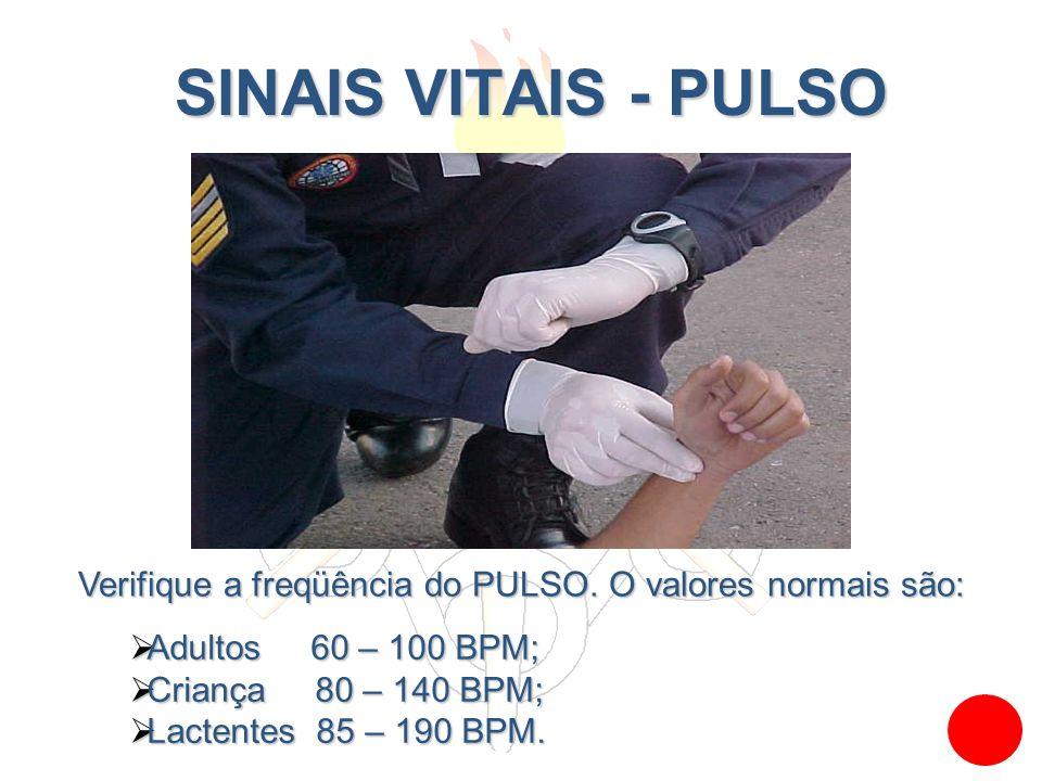 SINAIS VITAIS - PULSO SINAIS VITAIS - PULSO Adultos 60 – 100 BPM; Adultos 60 – 100 BPM; Criança 80 – 140 BPM; Criança 80 – 140 BPM; Lactentes 85 – 190