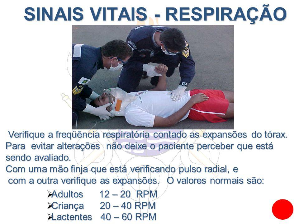 SINAIS VITAIS - RESPIRAÇÃO SINAIS VITAIS - RESPIRAÇÃO Adultos 12 – 20 RPM Adultos 12 – 20 RPM Criança 20 – 40 RPM Criança 20 – 40 RPM Lactentes 40 – 6