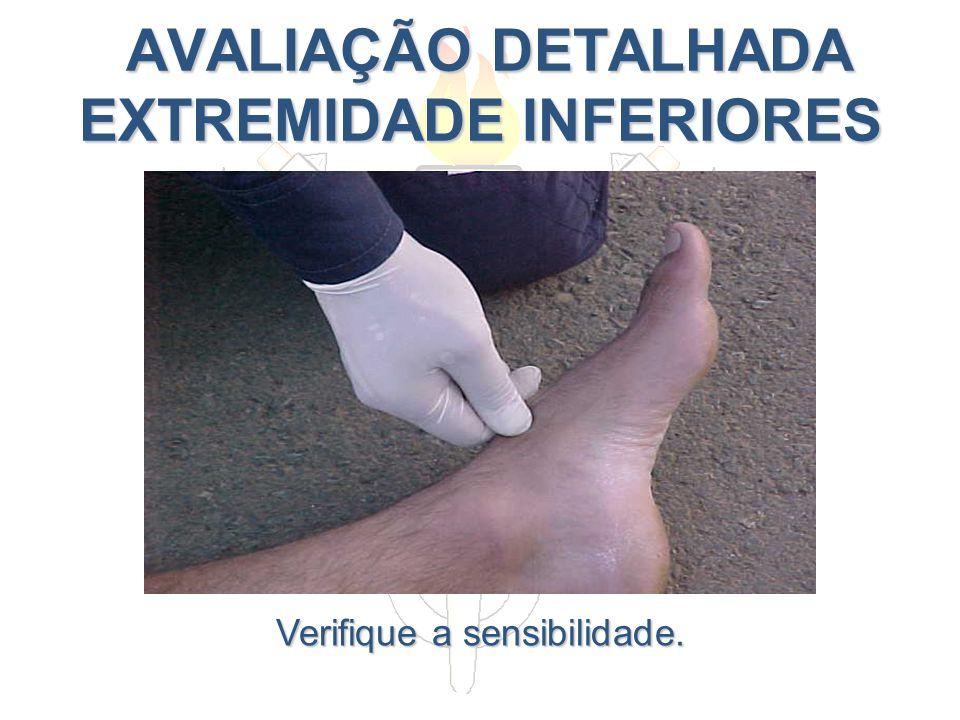 AVALIAÇÃO DETALHADA EXTREMIDADE INFERIORES AVALIAÇÃO DETALHADA EXTREMIDADE INFERIORES Verifique a sensibilidade.
