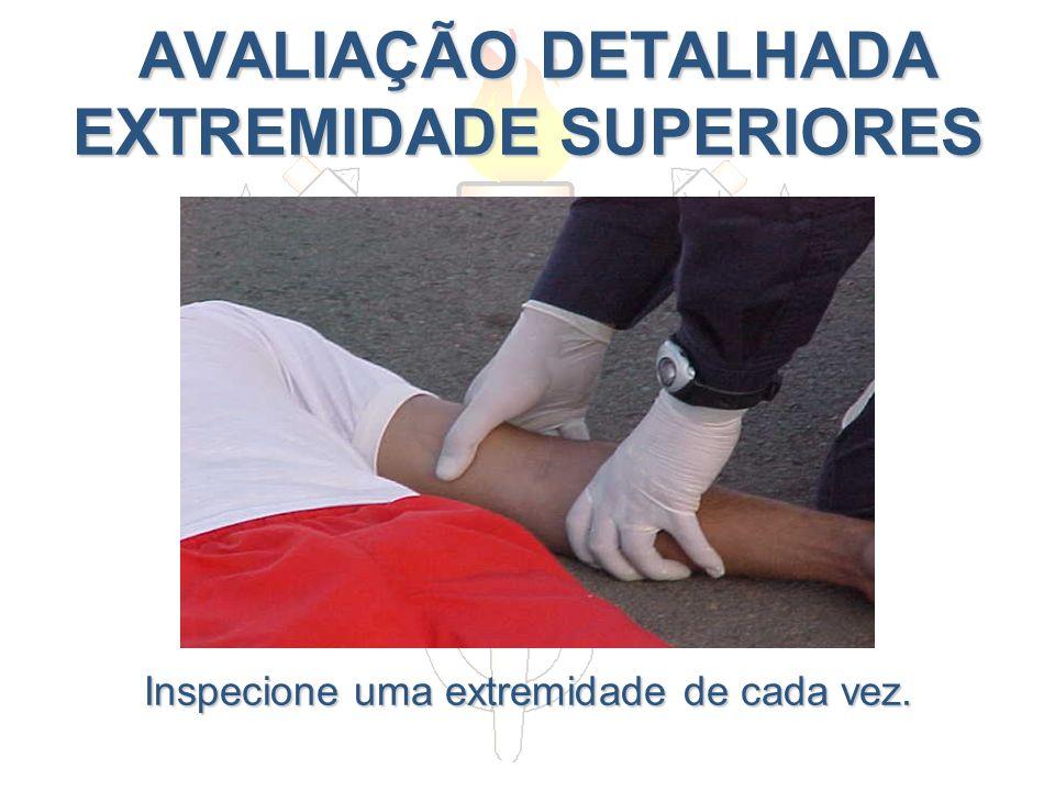 AVALIAÇÃO DETALHADA EXTREMIDADE SUPERIORES AVALIAÇÃO DETALHADA EXTREMIDADE SUPERIORES Inspecione uma extremidade de cada vez.
