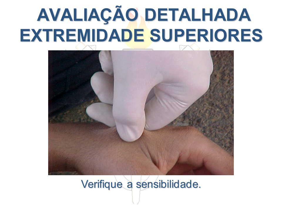 AVALIAÇÃO DETALHADA EXTREMIDADE SUPERIORES AVALIAÇÃO DETALHADA EXTREMIDADE SUPERIORES Verifique a sensibilidade.