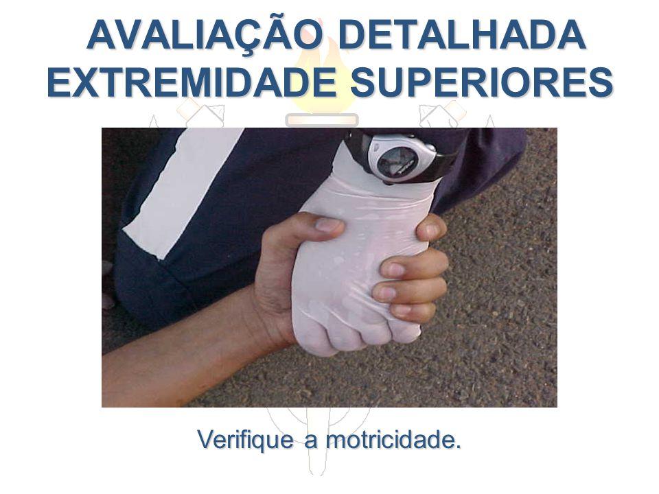 AVALIAÇÃO DETALHADA EXTREMIDADE SUPERIORES AVALIAÇÃO DETALHADA EXTREMIDADE SUPERIORES Verifique a motricidade.