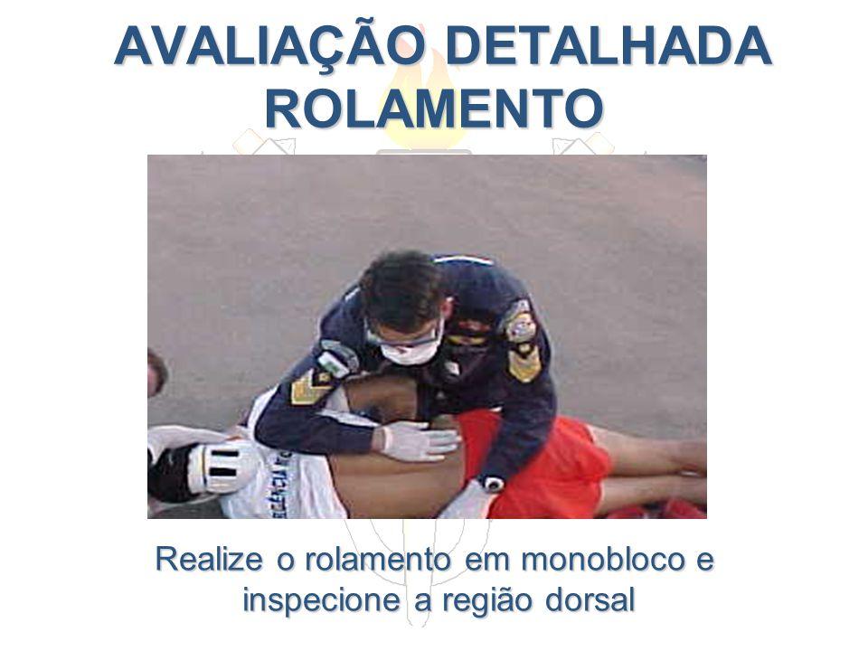 AVALIAÇÃO DETALHADA ROLAMENTO AVALIAÇÃO DETALHADA ROLAMENTO Realize o rolamento em monobloco e inspecione a região dorsal inspecione a região dorsal