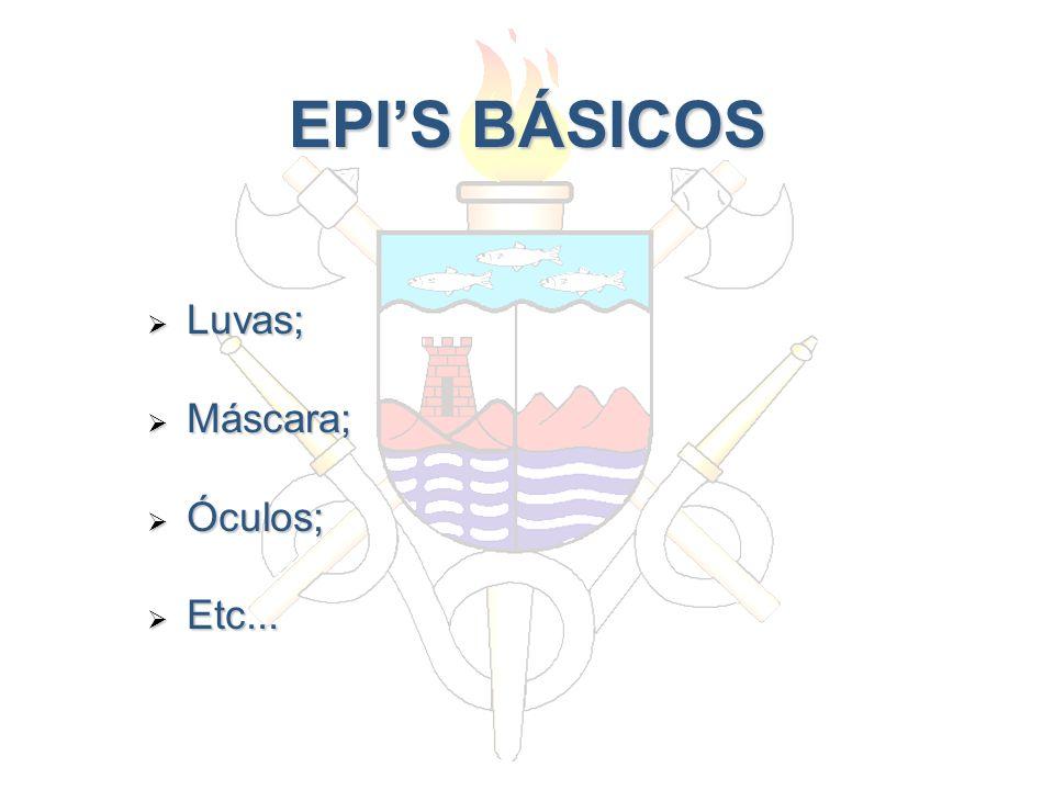 EPIS BÁSICOS Luvas; Luvas; Máscara; Máscara; Óculos; Óculos; Etc... Etc...