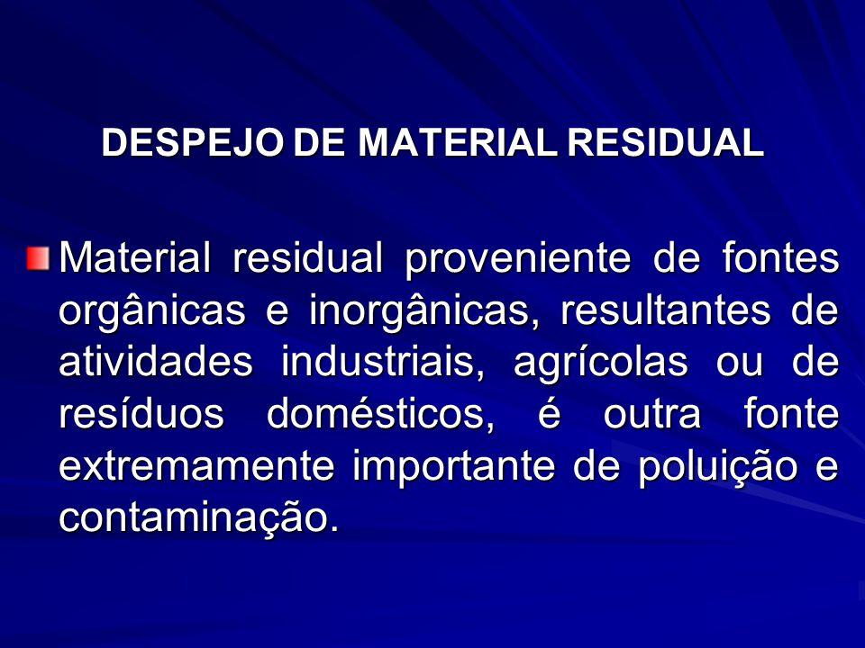 DESPEJO DE MATERIAL RESIDUAL Material residual proveniente de fontes orgânicas e inorgânicas, resultantes de atividades industriais, agrícolas ou de r