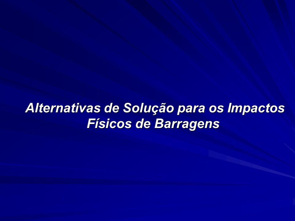 Alternativas de Solução para os Impactos Físicos de Barragens Alternativas de Solução para os Impactos Físicos de Barragens
