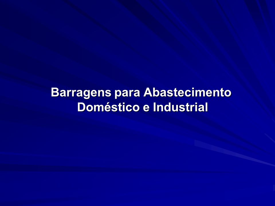 Barragens para Abastecimento Doméstico e Industrial Barragens para Abastecimento Doméstico e Industrial