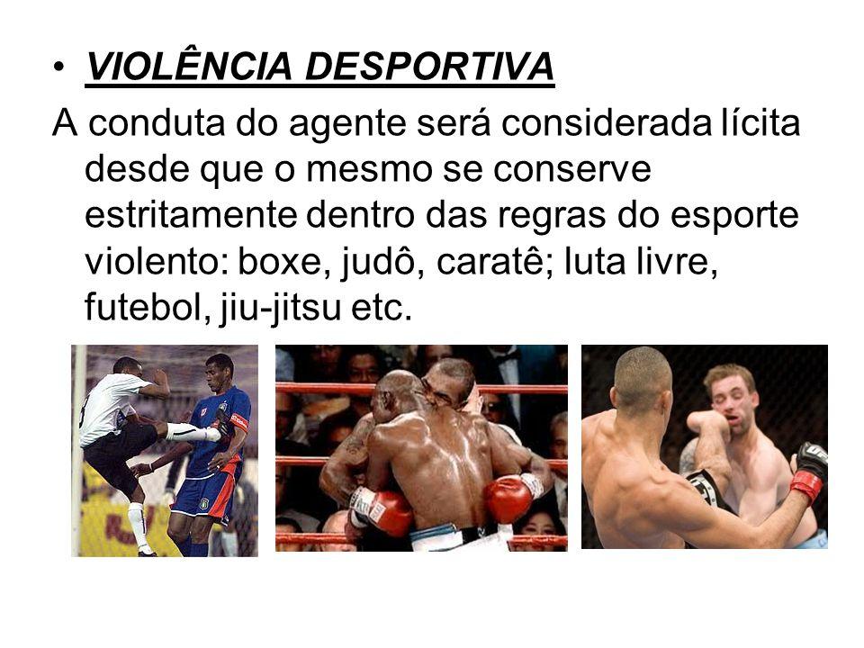 VIOLÊNCIA DESPORTIVA A conduta do agente será considerada lícita desde que o mesmo se conserve estritamente dentro das regras do esporte violento: box