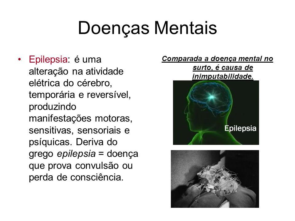 Doenças Mentais Epilepsia: é uma alteração na atividade elétrica do cérebro, temporária e reversível, produzindo manifestações motoras, sensitivas, se