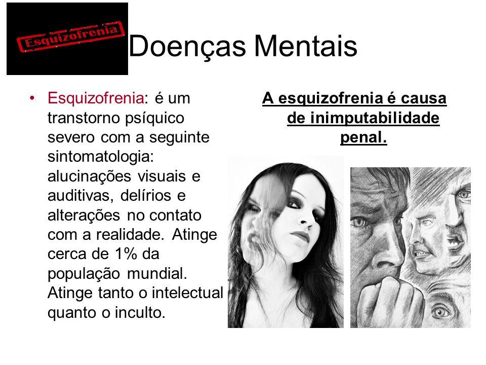 Doenças Mentais Esquizofrenia: é um transtorno psíquico severo com a seguinte sintomatologia: alucinações visuais e auditivas, delírios e alterações n