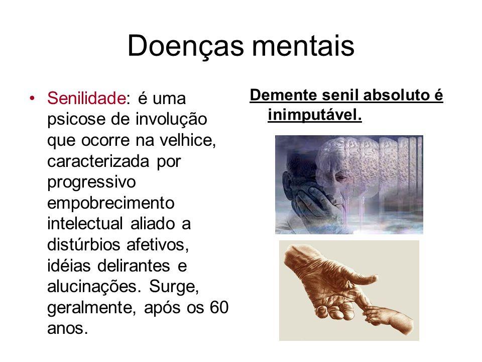 Doenças mentais Senilidade: é uma psicose de involução que ocorre na velhice, caracterizada por progressivo empobrecimento intelectual aliado a distúr