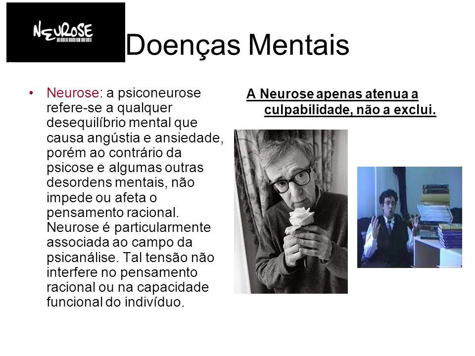 Doenças Mentais Neurose: a psiconeurose refere-se a qualquer desequilíbrio mental que causa angústia e ansiedade, porém ao contrário da psicose e algu