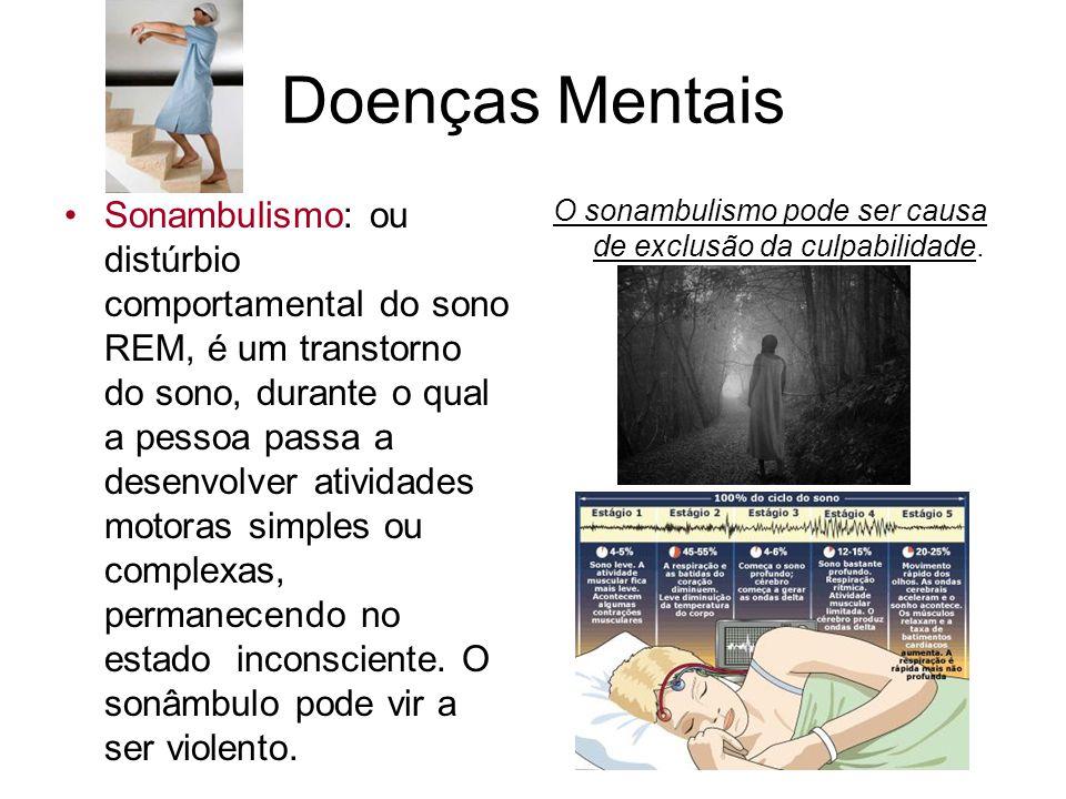 Doenças Mentais Sonambulismo: ou distúrbio comportamental do sono REM, é um transtorno do sono, durante o qual a pessoa passa a desenvolver atividades