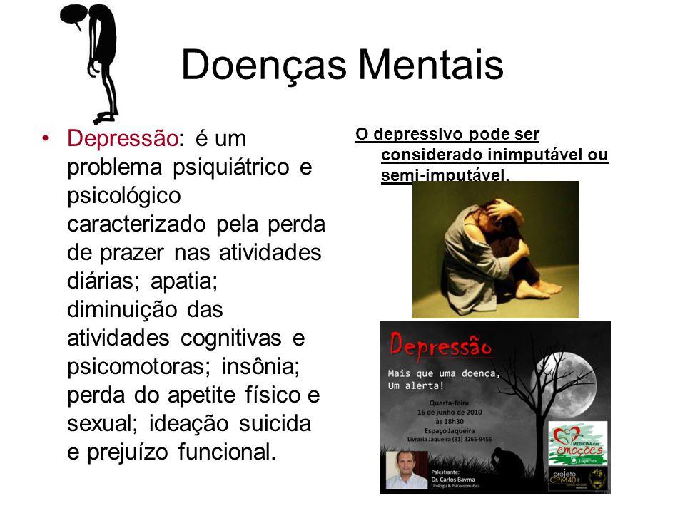 Doenças Mentais Depressão: é um problema psiquiátrico e psicológico caracterizado pela perda de prazer nas atividades diárias; apatia; diminuição das