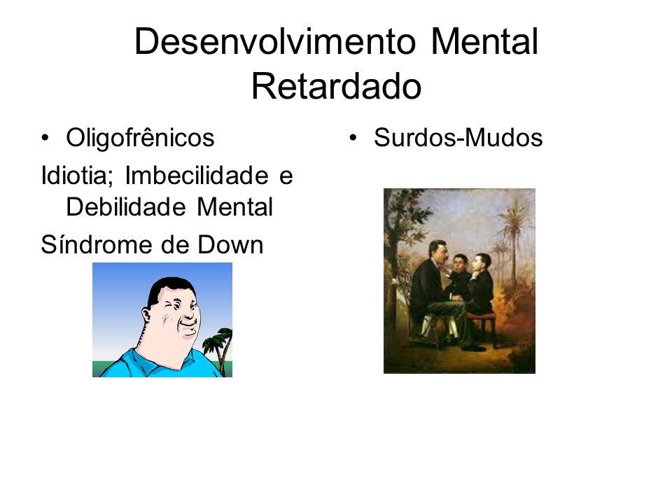 Desenvolvimento Mental Retardado Oligofrênicos Idiotia; Imbecilidade e Debilidade Mental Síndrome de Down Surdos-Mudos