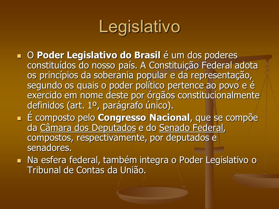 Legislativo O Poder Legislativo do Brasil é um dos poderes constituídos do nosso país. A Constituição Federal adota os princípios da soberania popular