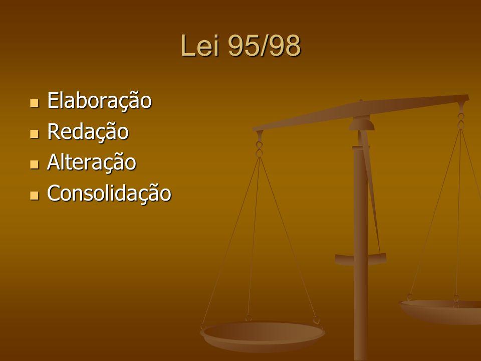 Lei 95/98 Elaboração Elaboração Redação Redação Alteração Alteração Consolidação Consolidação