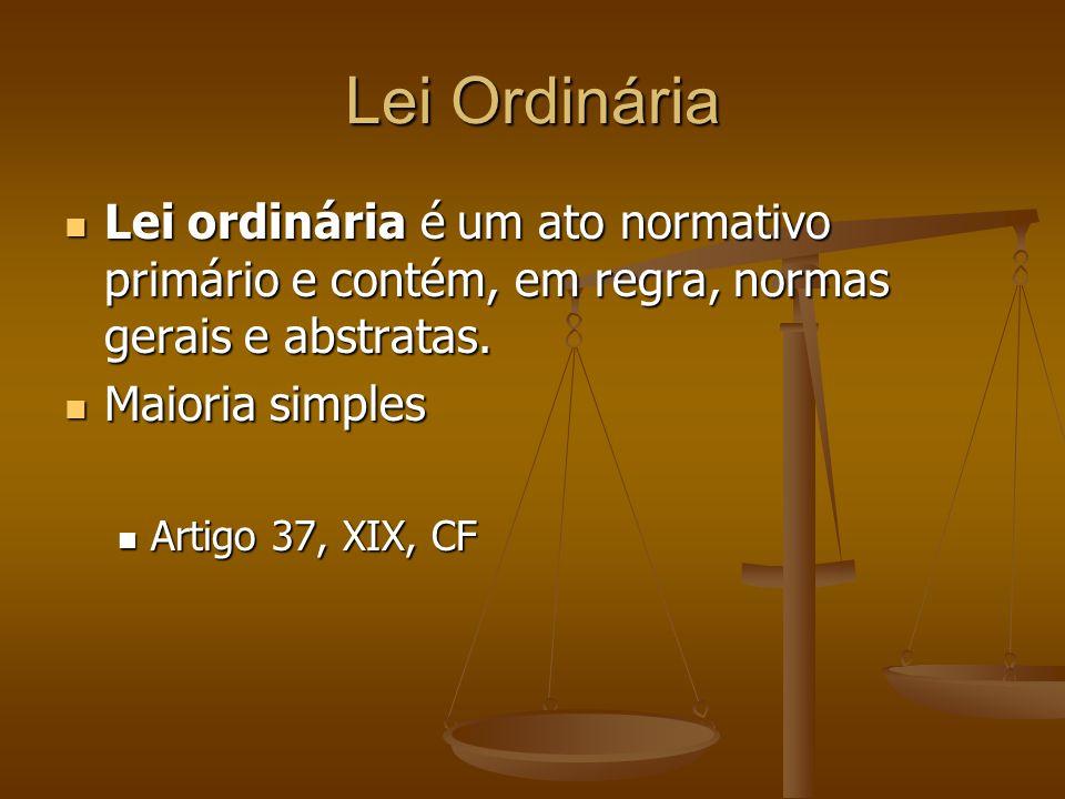 Lei Ordinária Lei ordinária é um ato normativo primário e contém, em regra, normas gerais e abstratas. Lei ordinária é um ato normativo primário e con