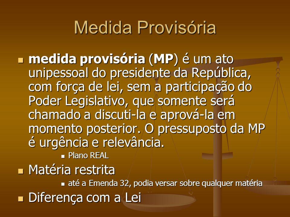 Medida Provisória medida provisória (MP) é um ato unipessoal do presidente da República, com força de lei, sem a participação do Poder Legislativo, qu