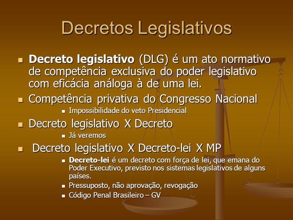 Decretos Legislativos Decreto legislativo (DLG) é um ato normativo de competência exclusiva do poder legislativo com eficácia análoga à de uma lei.