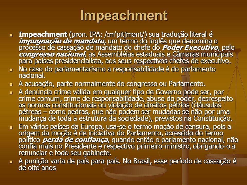Impeachment Impeachment (pron. IPA: / ɪ m'pit ʃ mənt/) sua tradução literal é impugnação de mandato, um termo do inglês que denomina o processo de cas