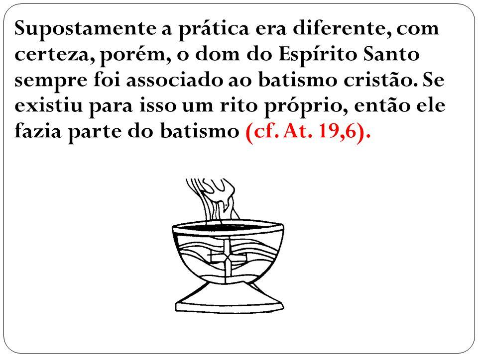 Supostamente a prática era diferente, com certeza, porém, o dom do Espírito Santo sempre foi associado ao batismo cristão. Se existiu para isso um rit