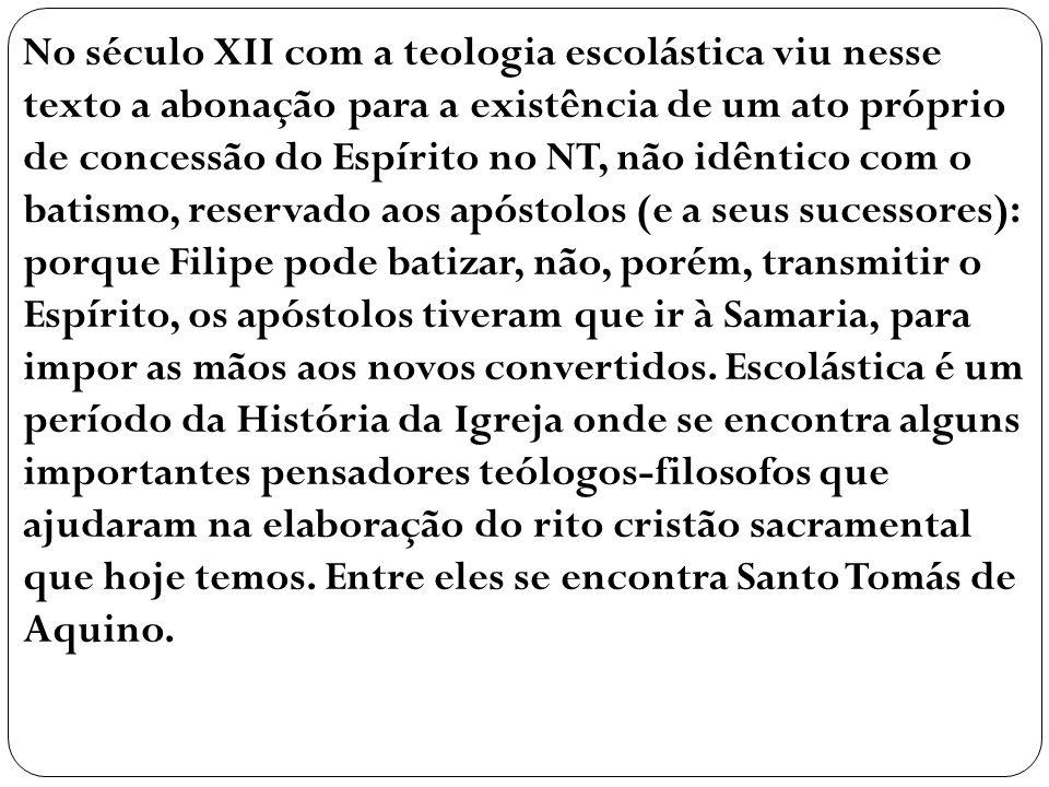 No século XII com a teologia escolástica viu nesse texto a abonação para a existência de um ato próprio de concessão do Espírito no NT, não idêntico c