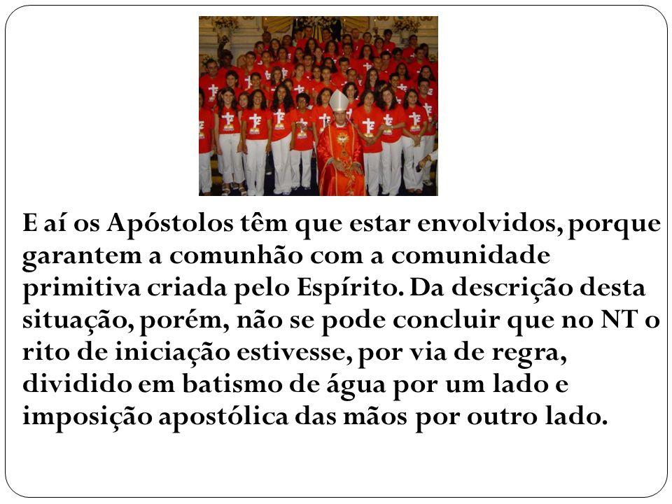 E aí os Apóstolos têm que estar envolvidos, porque garantem a comunhão com a comunidade primitiva criada pelo Espírito. Da descrição desta situação, p