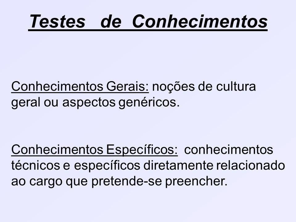 Testes de Conhecimentos Conhecimentos Gerais: noções de cultura geral ou aspectos genéricos.