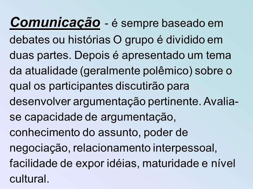 Comunicação Comunicação - é sempre baseado em debates ou histórias O grupo é dividido em duas partes.