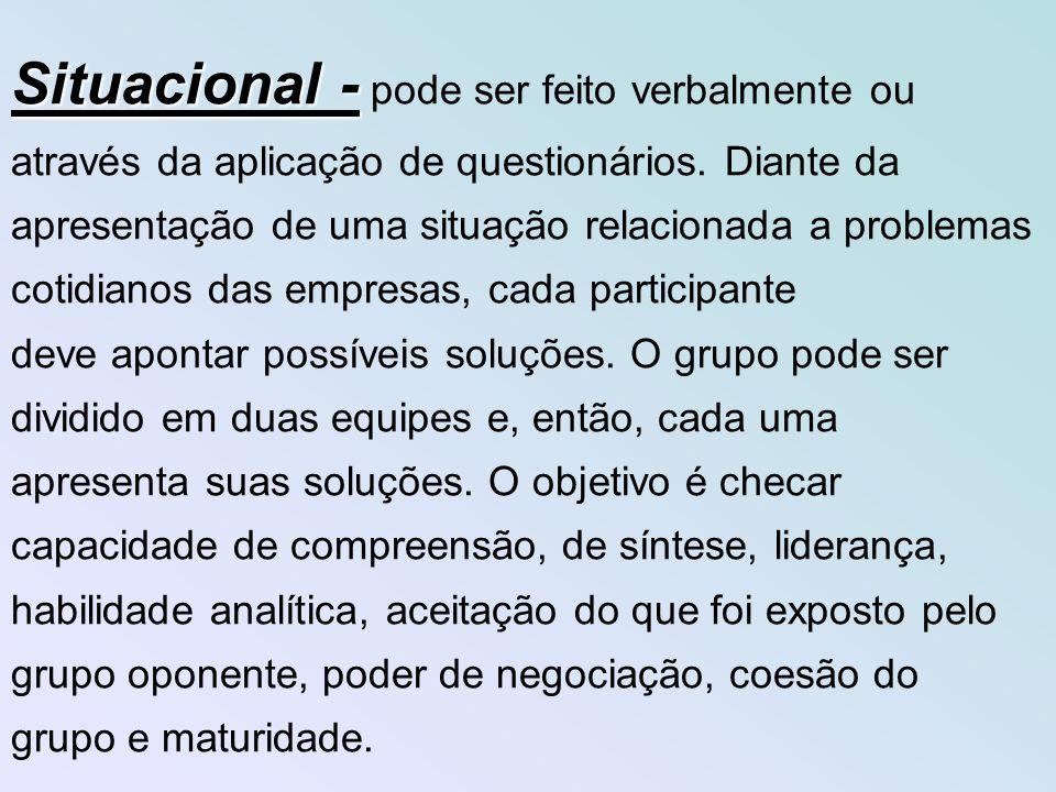 Situacional - Situacional - pode ser feito verbalmente ou através da aplicação de questionários.
