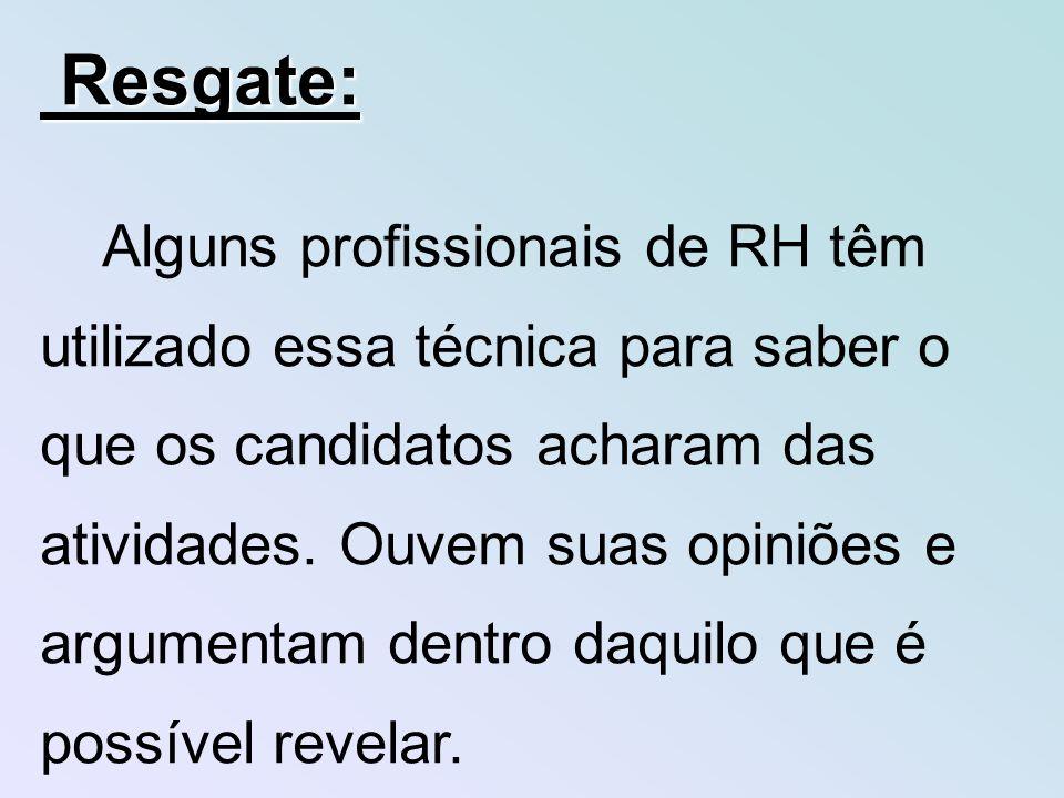 Resgate: Resgate: Alguns profissionais de RH têm utilizado essa técnica para saber o que os candidatos acharam das atividades.