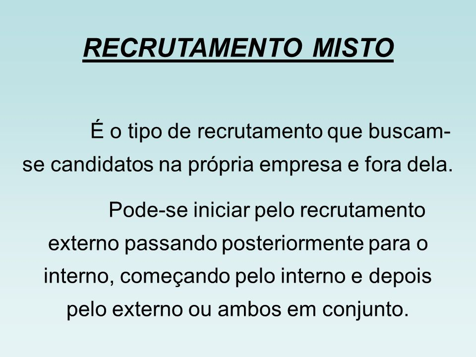RECRUTAMENTO MISTO É o tipo de recrutamento que buscam- se candidatos na própria empresa e fora dela.