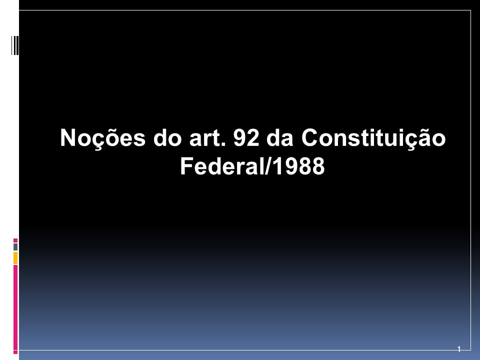 Noções do art. 92 da Constituição Federal/1988 1