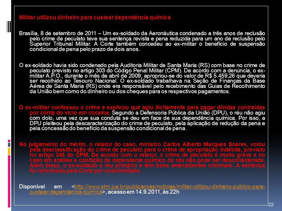 Militar utilizou dinheiro para custear dependência química Brasília, 8 de setembro de 2011 – Um ex-soldado da Aeronáutica condenado a três anos de rec