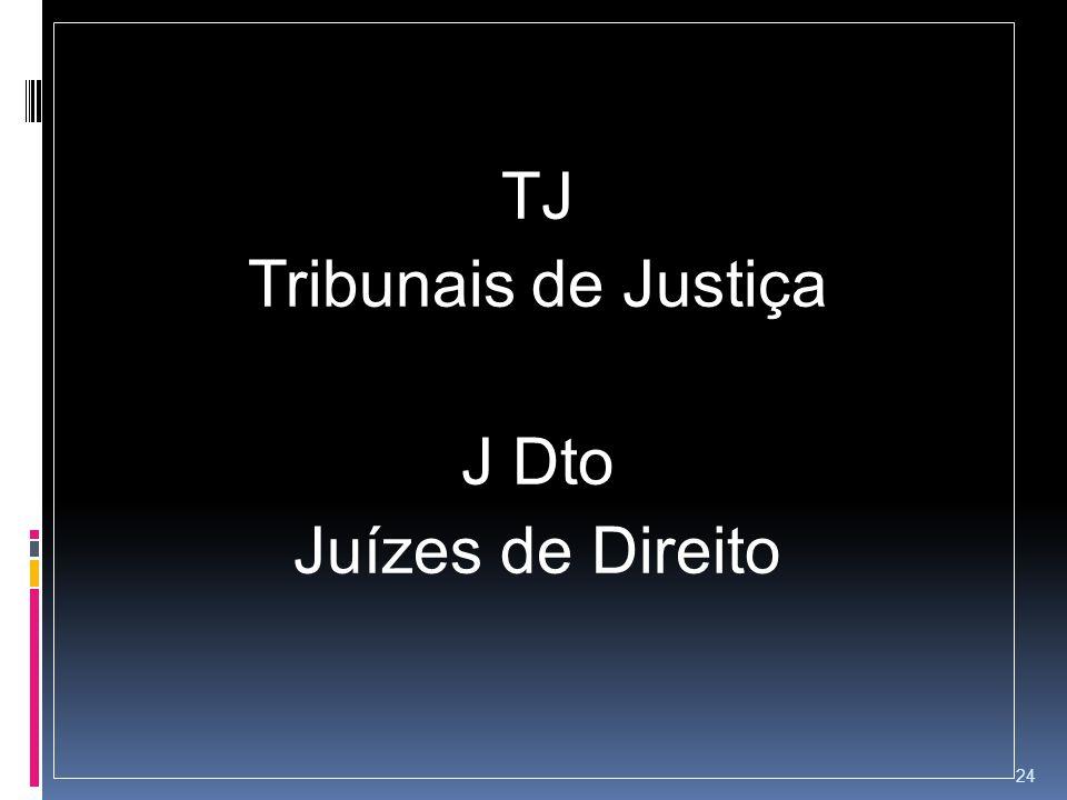 TJ Tribunais de Justiça J Dto Juízes de Direito 24