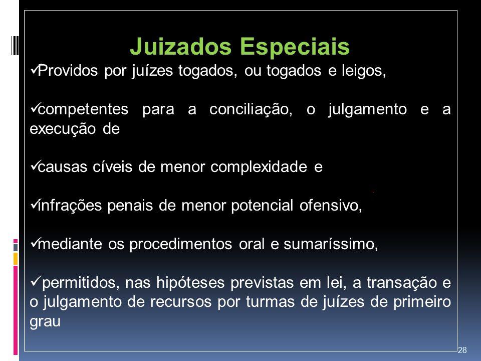28 Juizados Especiais Providos por juízes togados, ou togados e leigos, competentes para a conciliação, o julgamento e a execução de causas cíveis de