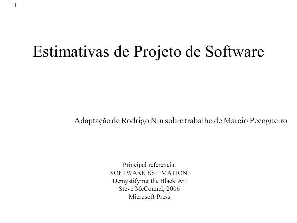 1 Estimativas de Projeto de Software Principal referência: SOFTWARE ESTIMATION: Demystifying the Black Art Steve McConnel, 2006 Microsoft Press Adapta