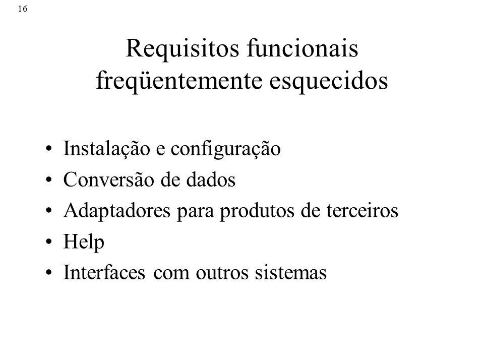 16 Requisitos funcionais freqüentemente esquecidos Instalação e configuração Conversão de dados Adaptadores para produtos de terceiros Help Interfaces