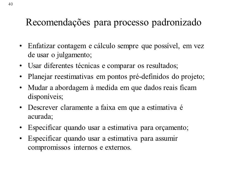 40 Recomendações para processo padronizado Enfatizar contagem e cálculo sempre que possível, em vez de usar o julgamento; Usar diferentes técnicas e c
