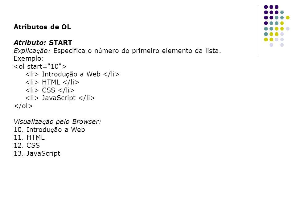 Atributo: START Explica ç ão: Especifica o n ú mero do primeiro elemento da lista.