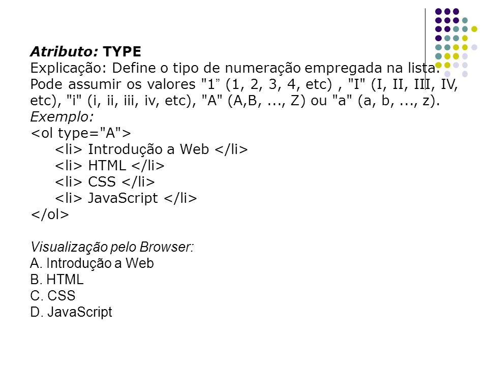 Atributo: TYPE Explica ç ão: Define o tipo de numera ç ão empregada na lista.