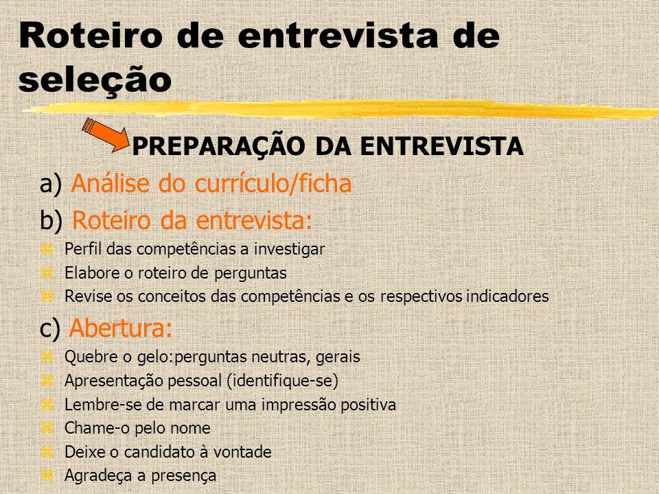 Roteiro de entrevista de seleção PREPARAÇÃO DA ENTREVISTA a) Análise do currículo/ficha b) Roteiro da entrevista: zPerfil das competências a investiga
